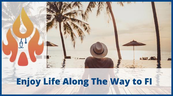 enjoy life along the way to FI