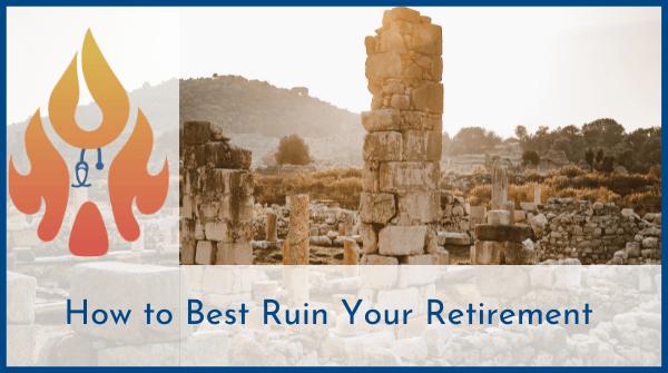 ruin your retirement