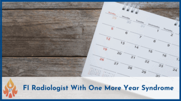 Post FI Notes 003: FI Radiologist With One More Year Syndrome